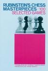 Rubinstein's Chess Masterpieces: 100 Selected Games - Hans Kmoch, Barnie F. Winkelman, Akiba Rubinstein