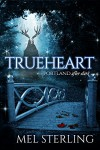 Trueheart (Portland After Dark Book 1) - Mel Sterling