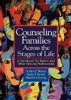 Counseling Families Across the Stages of Life: A Handbook for Pastors and Other Helping Professionals - Andrew J. Weaver, Harold G. Koenig