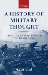 A History of Military Thought: From the Enlightenment to the Cold War - Azar Gat