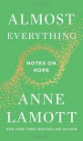 Almost Everything: Notes on Hope - Anne Lamott
