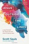 Jesus Outside the Lines: A Way Forward for Those Who Are Tired of Taking Sides - Scott Sauls, Gabe Lyons