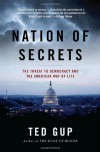 Nation of Secrets: The Threat to Democracy and the American Way of Life - Ted Gup
