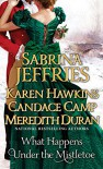 What Happens Under the Mistletoe - Sabrina Jeffries, Karen Hawkins, Candace Camp, Meredith Duran