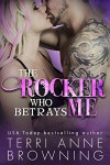 The Rocker Who Betrays Me (The Rocker... Series Book 11) - Terri Anne Browning, Lorelei Logsdon, Sara Eirew