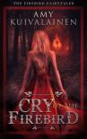 Cry of the Firebird - Amy Kuivalainen