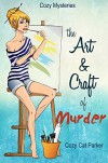 Cozy Mysteries: The Art & Craft of Murder (Whistler's Cove Cozy Mystery Series Book 1) - Cozy Cat Parker