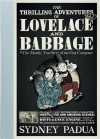 The Thrilling Adventures of Lovelace and Babbage: The (Mostly) True Story of the First Computer - Sydney Padua