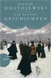 Fjodor Dostojewski - Die besten Geschichten - Fjodor Michailowitsch Dostojewski