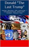 "Donald ""The Last Trump"": Harbinger - Blood Moon - CERN - American Idol - 7 Years Plenty than Famine  Obama is GOG - Revelation - Tribulation - Wrath - Philip L. Steers Jr., Ann B. Piechowiak Myra B. Cook"