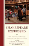 Shakespeare Expressed: Page, Stage, and Classroom in Shakespeare and His Contemporaries (The Fairleigh Dickinson University Press Series on Shakespeare and the Stage) - Kathryn M. Moncrief, Kathryn R. McPherson, Sarah Enloe