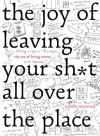 The Joy of Leaving Your Sh*t All Over the Place: The Art of Being Messy - Jennifer McCartney