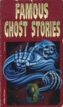 Famous Ghost Stories (Watermill Classics) - 'Amelia B. Edwards',  'Walter Scott',  'Daniel Defoe',  'Algernon Blackwood',  'Edith Wharton'