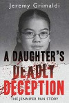 A Daughter's Deadly Deception: The Jennifer Pan Story - Jeremy Grimaldi
