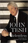 Relentless: Unleashing a Life of Purpose, Grit, and Faith  - John Tesh