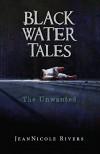 The Unwanted (Black Water Tales Book 2) - Jean Nicole Rivers, Joyous Seeman
