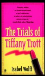 The Trials of Tiffany Trott - Isabel Wolff