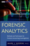 Forensic Analytics: Methods and Techniques for Forensic Accounting Investigations - Mark Nigrini