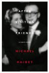 After Visiting Friends: A Son's Story - Michael Hainey