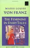 The Feminine in Fairy Tales - Marie-Louise von Franz
