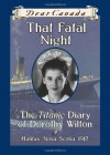 That Fatal Night: The Titanic Diary of Dorothy Wilton - Sarah Ellis