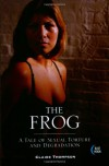 The Frog: A Tale of Sexual Torture and Degradation - Claire Thompson