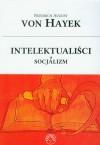 Intelektualiści a socjalizm - Friedrich August von Hayek