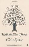 Walk the Blue Fields - Claire Keegan