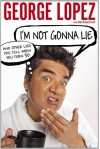 I'm Not Gonna Lie: And Other Lies You Tell When You Turn 50 - 'George Lopez',  'Alan Eisenstock'
