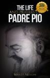 The Life and Prayers of Saint Padre Pio - Wyatt North