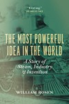 The Most Powerful Idea in the World: A Story of Steam, Industry, and Invention - William Rosen