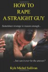How to Rape a Straight Guy - Kyle Michel Sullivan