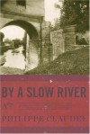 By a Slow River - Philippe Claudel, Hoyt Rogers