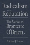 Radicalism and Reputation: The Career of Bronterre O'Brien - Michael J. Turner