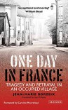 One Day in France: Tragedy and Betrayal in an Occupied Village - Jean-Marie Borzeix, Gay McAuley
