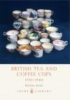 British Tea and Coffee Cups, 1745-1940 - Steve  Goss