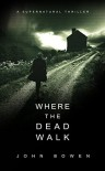 Where the Dead Walk - John   Bowen