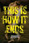 This Is How It Ends - Jen Nadol