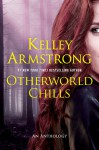 Otherworld Chills - Kelley Armstrong