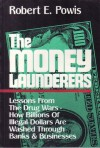 The Money Launderers: Lessons from the Drug Wars, How Billions of Illegal Dollars Are Washed Through Banks and Businesses - Robert E. Powis