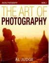 The Art of Photography (Digital Photography Book 2) - Al Judge