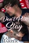 Don't Plan to Stay - Kaje Harper