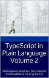 TypeScript in Plain Language Volume 2: Namespaces, Modules, and a Gentle Introduction to the Angular CLI (Teach-Yourself To Program Book 3) - Tony de Araujo