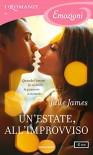 Un'estate, all'improvviso (I Romanzi Emozioni) - Julie James, Diana Fonticoli