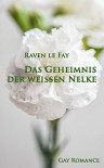 Das Geheimnis der weißen Nelke: Gay Romance - Peter H. Raven