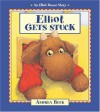 Elliot Gets Stuck (Elliot Moose Stories) - Andrea Beck