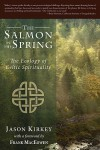 The Salmon in the Spring: The Ecology of Celtic Spirituality - Jason Kirkey, Frank MacEowen