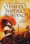 O Fim do Império Romano - Adrian Goldsworthy
