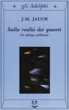 Sulla realtà dei quanti. Un dialogo galileiano - J. M. Jauch, G. Longo