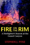 Fire on the Rim: A Firefighter's Season at the Grand Canyon - Stephen J. Pyne